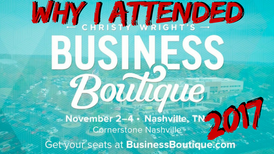 Why I attended Christy Wright's Business Boutique in Nashville Tennessee 2017